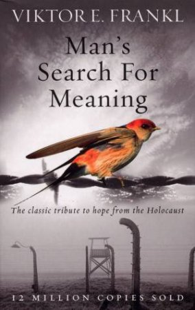 Man's Search For Meaning by Victor E Frankl