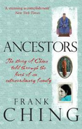 Ancestors: The Story of China Told Through the Lives of an Extraordinary Family by Frank Ching
