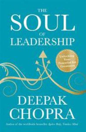 The Soul Of Leadership by Deepak Chopra