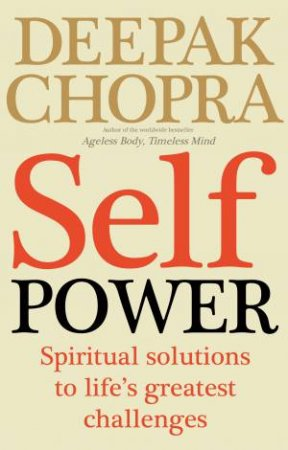 Self Power: The Spiritual Solutions to Life's Greatest Challenges