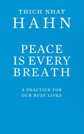 Peace Is Every Breath by Thich Nhat Hanh