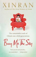 Buy Me The Sky: The remarkable truth Of China's One-Child Generations by Xinran
