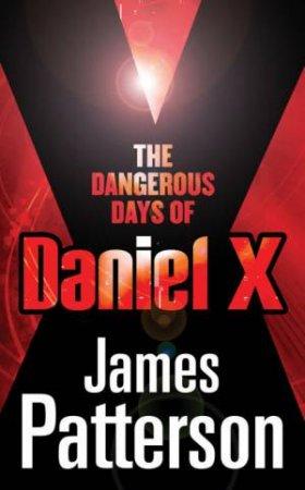 Dangerous Days Of Daniel X by James Patterson & Michael Lewidge