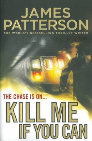 Kill Me If You Can by James Patterson & Marshall Karp