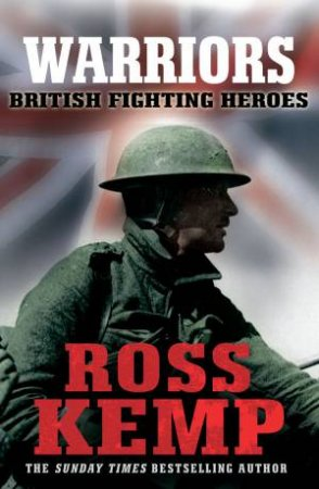 Warriors: British Fighting Heroes by Ross Kemp