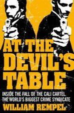 At The Devils Table Inside The Fall Of The Cali Cartel