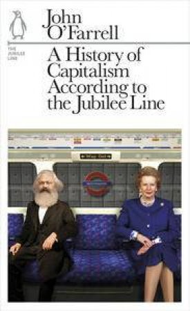 A History of Capitalism According to the Jubilee Line: The Jubilee Line by John O'Farrell