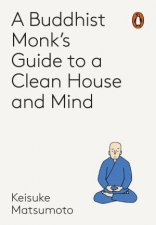 A Buddhist Monks Guide To A Clean House And Mind