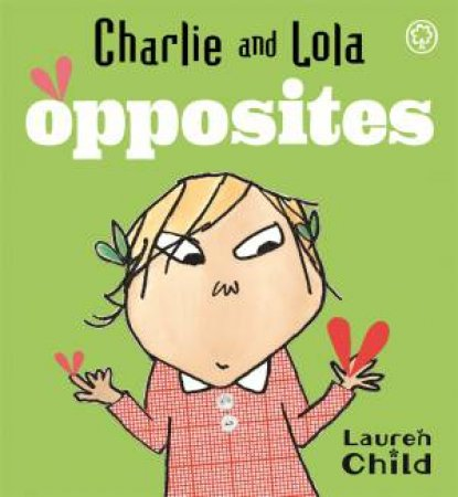 Charlie And Lola: Opposites