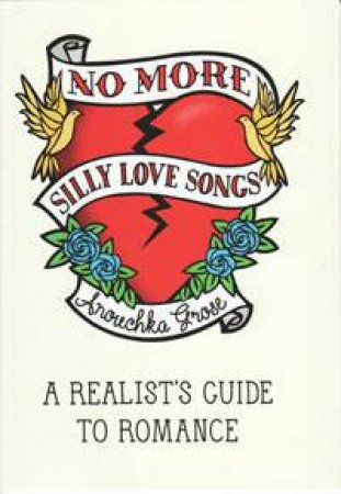 No More Silly Love Songs: A Realist's Guide to Romance by Anouchka Grose