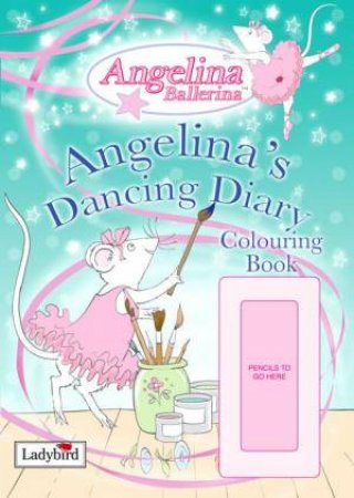 Angelina Ballerina: Angelina's Dancing Diary Colouring Book by Lbd