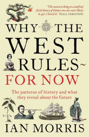 Why the West Rules - For Now by Ian Morris