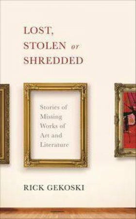 Lost, Stolen or Shredded by Rick Gekoski