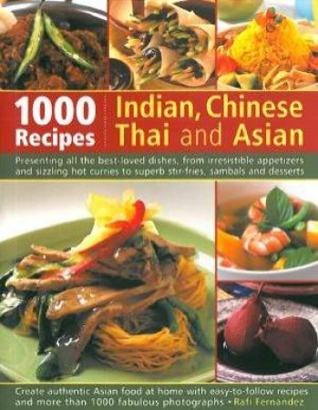 1000 Recipes: Indian, Chinese, Thai And Asian by Rafi Fernandez