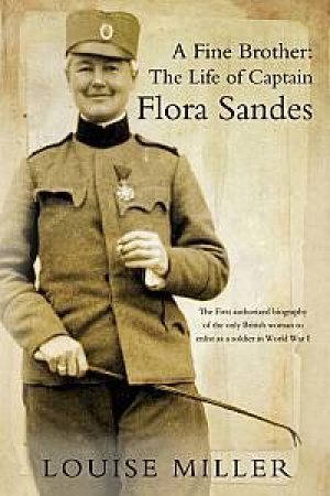 A Fine Brother: The Life Of Captain Flora Sandes by Louise Miller