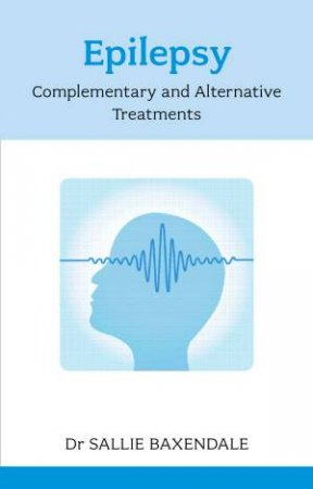 Epilepsy: Complementary and Alternative Treatments by Dr Sallie Baxendale