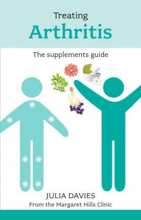 Treating Arthritis - the Supplements Guide by Davies & Horner