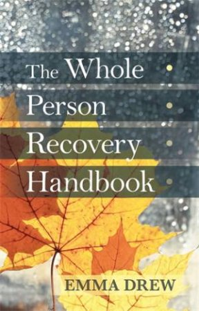 The Whole Person Recovery Handbook by Emma Drew
