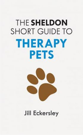 The Sheldon Short Guide To Therapy Pets by Jill Eckersley
