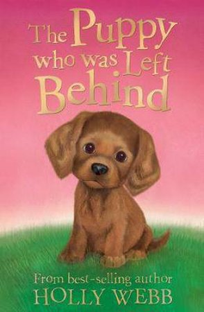 The Puppy Who Was Left Behind by Holly Webb & Sophy Williams