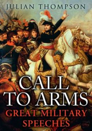 Call to Arms: Great Military Speeches by Julian Thompson