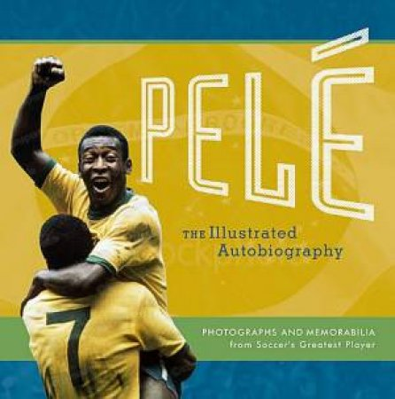 Pele The Illustrated Autobiography by Pele