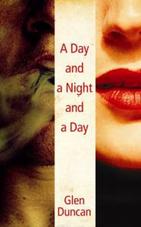 A Day and a Night and a Day by Glen Duncan