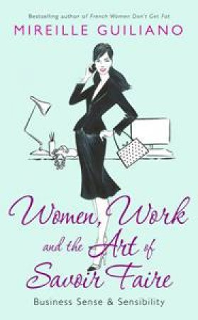 Women, Work and The Art of Savior Faire by Mireille Guilliano