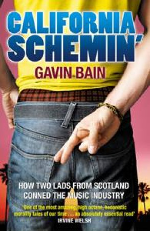 California Schemin': How Two Lads from Dundee Conned The Music Industry by Gavin Baines