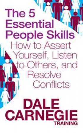 5 Essential People Skills: How to Assert Yourself, Listen to Others and Resolve Conflicts