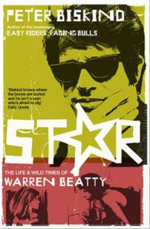 Star: The Life and Wild Times of Warren Beatty by Peter Biskind
