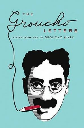 The Groucho Letters: Letters From And To Groucho Marx by Groucho Marx