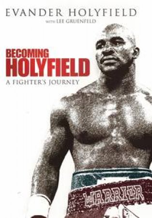 Becoming Holyfield: A Fighter's Journey by Evander Holyfield