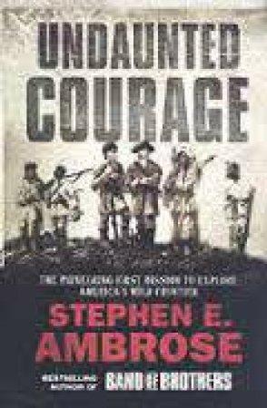 Ambrose War: Undaunted Courage by Stephen E Ambrose