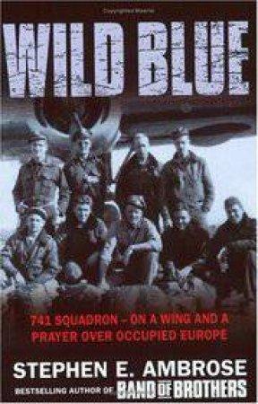 Ambrose War: Wild Blue by Stephen Ambrose