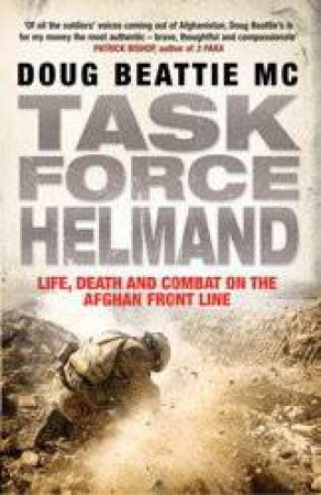 Task Force Helmand: Life, Death and Combat on the Afghan Front Line by Doug Beattie