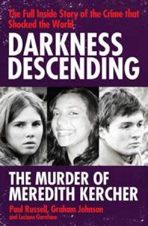 Darkness Descending: The Murder of Meredith Kercher by Graham Russell & Graham Johnson & Luciano Garofano