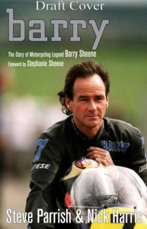 Barry: The Story Of Motorcycling Legend, Barry Sheene by Various