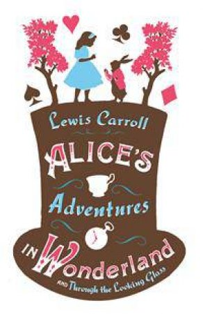 Alice's Adventures in Wonderland and Alice's Adventures Under Ground