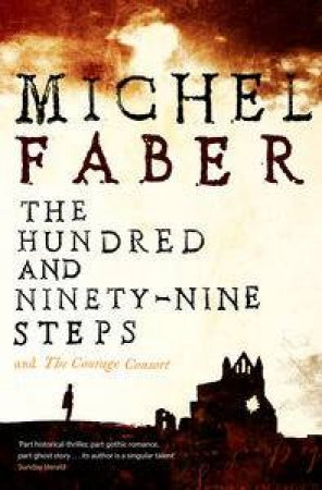 The Hundred And Ninety-Nine Steps and The Courage Consort by Michel Faber