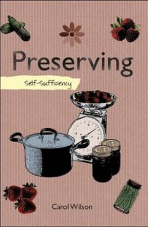 Self Sufficiency: Preserving by Carol Wilson