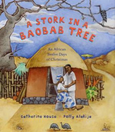 A Stork in a Baobab Tree: An African 12 Days of Christmas by Catherine House & Polly Alakija