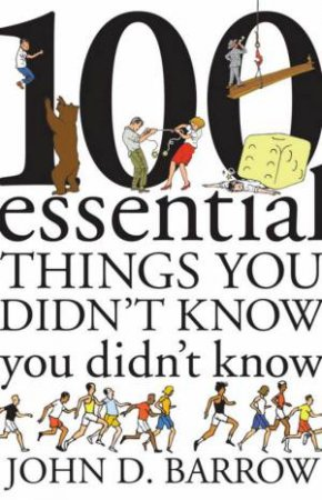 100 Essential Things You Did'nt Know You Didn't Know by John D. Barrow