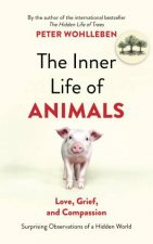 The Inner Life Of Animals Love Grief And Compassion  Surprising Observations Of A Hidden World