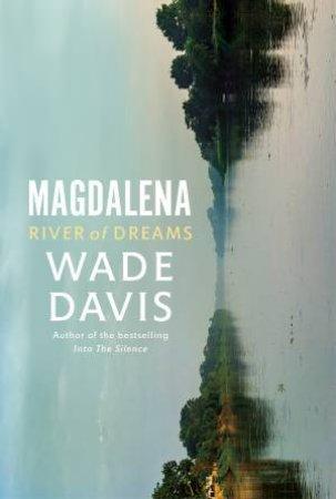Magdalena: River Of Dreams by Wade Davis