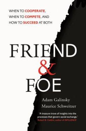 Friend and Foe by Adam Galinsky & Maurice Schweitzer