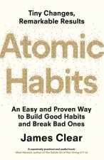 Atomic Habits An Easy and Proven Way to Build Good Habits and Break Bad Ones
