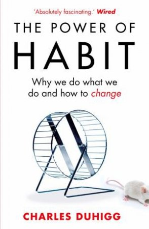 Power of Habit, The Why We Do What We Do, and How to Change by Charles Duhigg