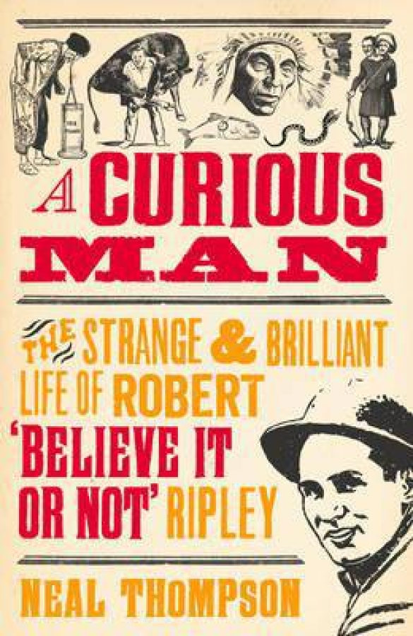 A Curious Man: The Strange and Brilliant Life of Robert 'Believe It or Not'  ...