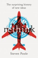 Rethink: The Surprising History Of New Ideas by Steven Poole